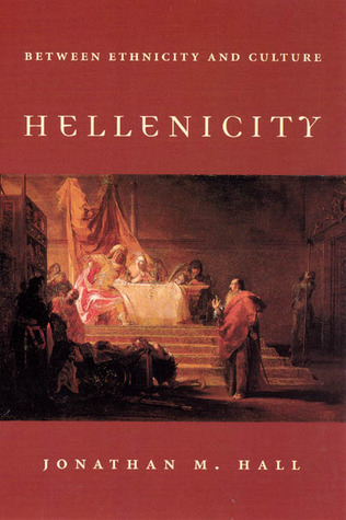 Hellenicity: Between Ethnicity and Culture Jonathan M. Hall