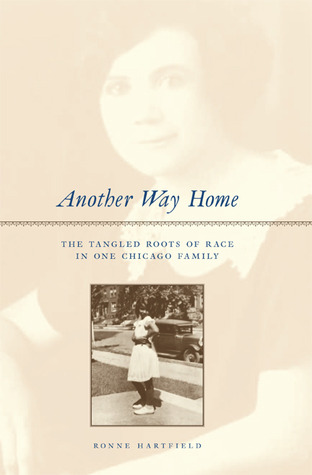 Another Way Home: The Tangled Roots of Race in One Chicago Family  by  Ronne Hartfield