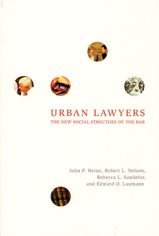 Urban Lawyers: The New Social Structure of the Bar  by  John P. Heinz