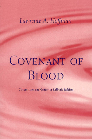 Covenant of Blood: Circumcision and Gender in Rabbinic Judaism Lawrence A. Hoffman