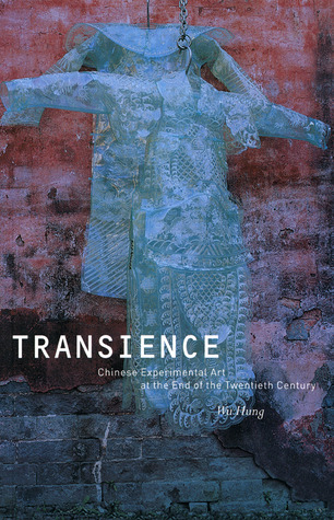 Transience: Chinese Experimental Art at the End of the Twentieth Century  by  Wu Hung
