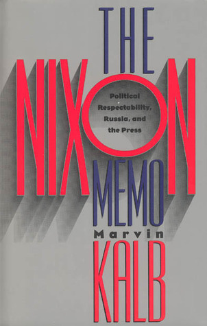 The Nixon Memo: Political Respectability, Russia, and the Press  by  Marvin L. Kalb