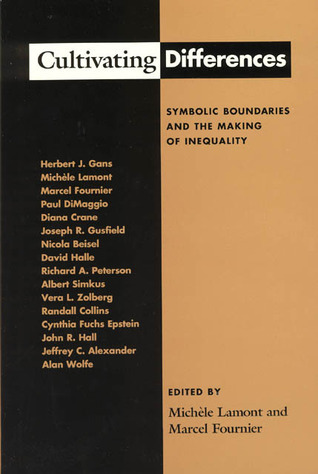Cultivating Differences: Symbolic Boundaries and the Making of Inequality  by  Michèle Lamont