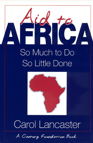 Aid to Africa: So Much To Do, So Little Done  by  Carol Lancaster