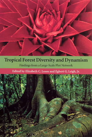 Tropical Forest Diversity and Dynamism: Findings from a Large-Scale Plot Network  by  Elizabeth Losos