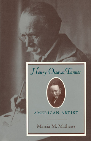 Henry Ossawa Tanner: American Artist  by  Marcia M. Mathews