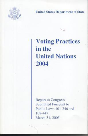 Voting Practices in the United Nations, 2004  by  Bureau of International Organization Affairs (U.S.)