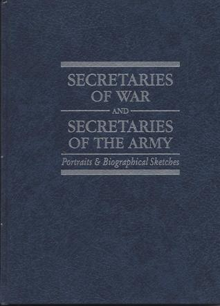 Secretaries of War and Secretaries of the Army: Portraits & Biographical Sketches William G. Bell