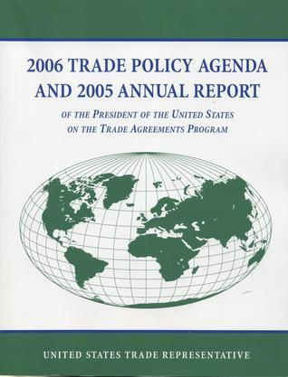 2006 Trade Policy Agenda and 2005 Annual Report of the President of the United States on the Trade Agreements Program Office of the United States Trade Representative