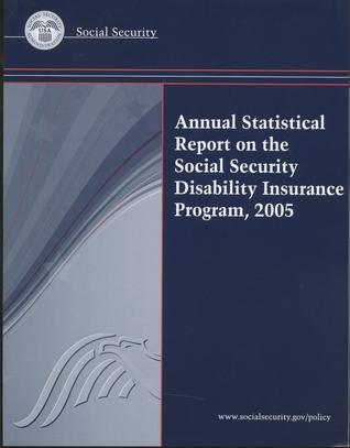 Annual Statistical Report on the Social Security Disability Insurance Program, 2005  by  Social Security Administration (U.S.)