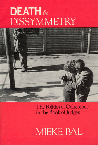 Death and Dissymmetry: The Politics of Coherence in the Book of Judges  by  Mieke Bal