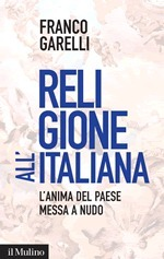 Religione allitaliana. Lanima del paese messa a nudo Franco Garelli