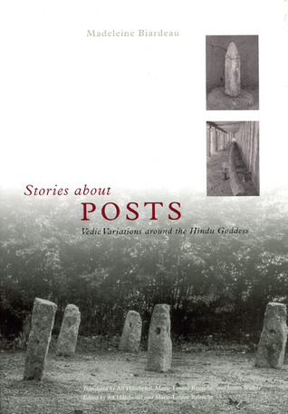 Stories about Posts: Vedic Variations around the Hindu Goddess  by  Madeleine Biardeau
