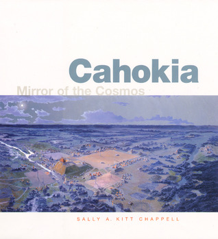Cahokia: Mirror of the Cosmos  by  Sally A. Kitt Chappell