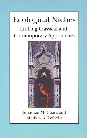Ecological Niches: Linking Classical and Contemporary Approaches Jonathan M. Chase