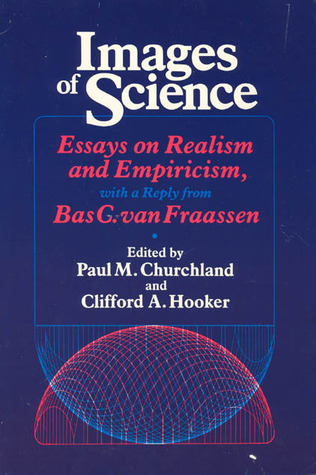 Images of Science: Essays on Realism and Empiricism Paul M. Churchland