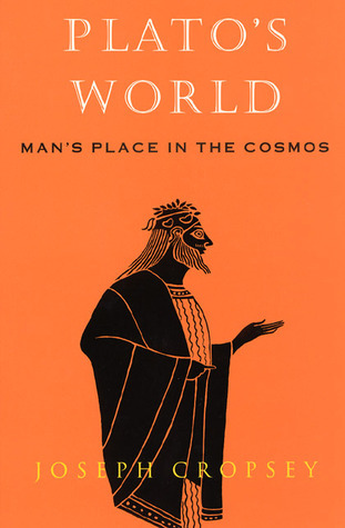 Platos World: Mans Place in the Cosmos Joseph Cropsey