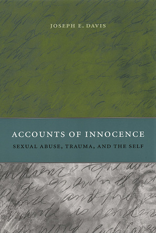 Accounts of Innocence: Sexual Abuse, Trauma, and the Self  by  Joseph E. Davis