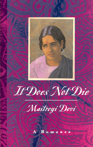 It Does Not Die: A Romance Maitreyi Devi