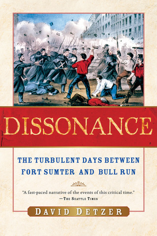 Dissonance: The Turbulent Days Between Fort Sumter and Bull Run  by  David Detzer