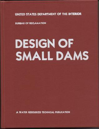 Design of Small Dams (Water Resources Technical Publication Series) (Hardcover) USBR