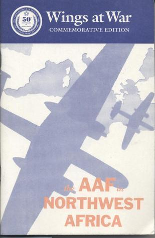 AAF in Northwest Africa: An Account of the Twelfth Air Force in the Northwest African Landings and the Battle for Tunisia, An Interim Report  by  Center for Air Force History (U.S.)