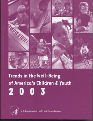 Trends in the Well-Being of Americas Children and Youth 2003  by  Jennifer Hamilton