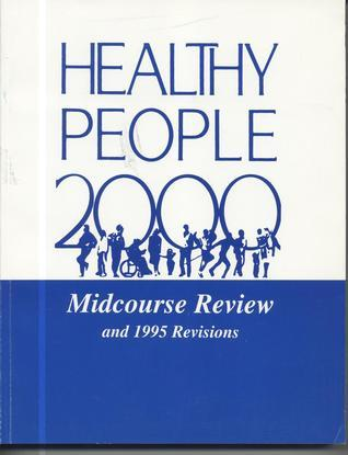 Healthy People 2000: Midcourse Review and 1995 Revisions  by  Public Health Service (U.S.)