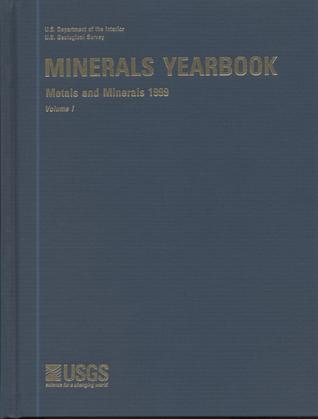 Minerals Yearbook, 1999, V. 1, Metals and Minerals Geological Survey (U.S.)