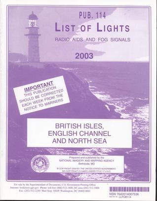 List of Lights, Radio Aids and Fog Signals, 2003 (Pub. 114): British Isles, English Channel and North Sea National Imagery and Mapping Agency (U.S.)
