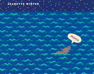 MAMA: A True Story, in Which a Baby Hippo Loses His Mama During a Tsunami, But Finds a New Home, and a New Mama Jeanette Winter