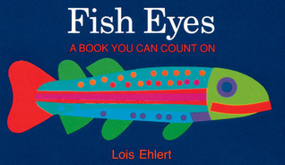 Fish Eyes: A Book You Can Count On Lois Ehlert