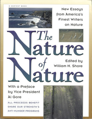 The Nature Of Nature: New Essays From Americas Finest Writers On Nature  by  William H. Shore
