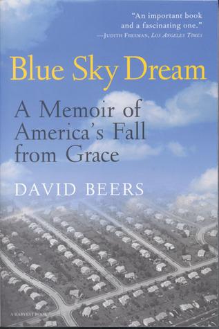 Blue Sky Dream: A Memoir of Americas Fall from Grace  by  David  Beers