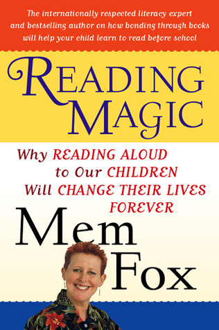 Reading Magic: Why Reading Aloud to Our Children Will Change Their Lives Forever Mem Fox
