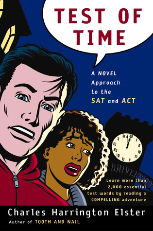 Test of Time: A Novel Approach to the SAT and ACT  by  Charles Harrington Elster