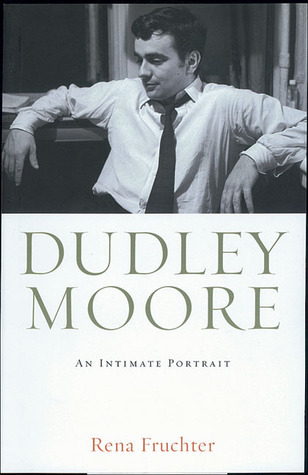 Dudley Moore: An Intimate Portrait Rena Fruchter