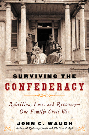 Surviving the Confederacy: Rebellion, Ruin, and Recovery--Roger and Sara Pryor During the Civil War  by  John C. Waugh