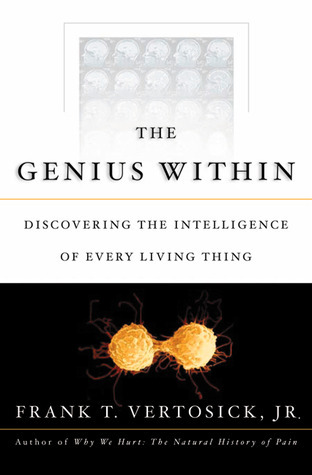 The Genius Within: Discovering the Intelligence of Every Living Thing Frank T. Vertosick Jr.