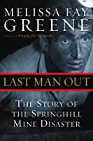 Last Man Out: The Story of the Springhill Mine Disaster Melissa Fay Greene