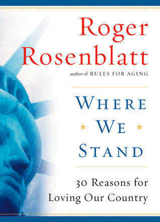 Where We Stand: 30 Reasons for Loving Our Country  by  Roger Rosenblatt