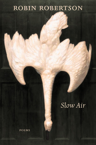 Slow Air: Poems  by  Robin    Robertson