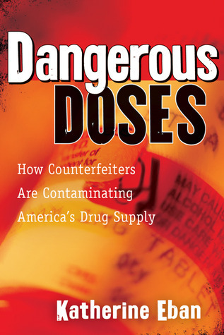 Dangerous Doses: How Counterfeiters Are Contaminating Americas Drug Supply Katherine Eban