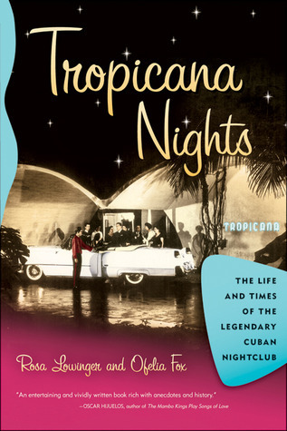 Tropicana Nights: The Life and Times of the Legendary Cuban Nightclub  by  Rosa Lowinger