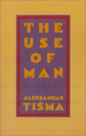 The Use of Man  by  Aleksandar Tišma