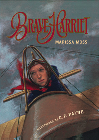 Brave Harriet: The First Woman to Fly the English Channel Marissa Moss