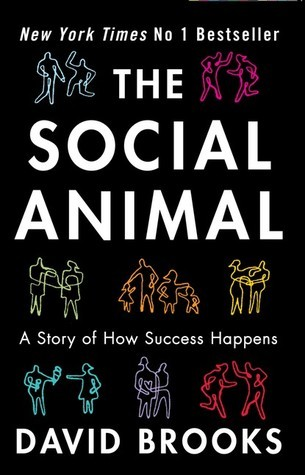 The Social Animal: How We Become The People We Are, Why We Do The Things We Do David  Brooks