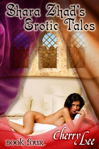 Shara Zhads Erotic Tales Book Four  by  Cherry Lee