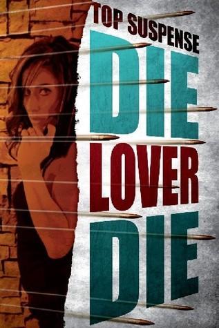 Die, Lover, Die!  by  Joel Goldman