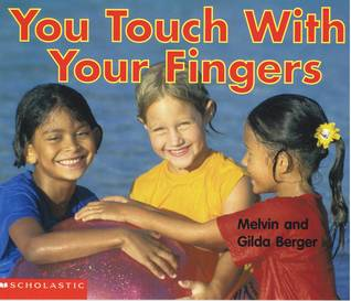 You Touch With Your Fingers  by  Melvin A. Berger